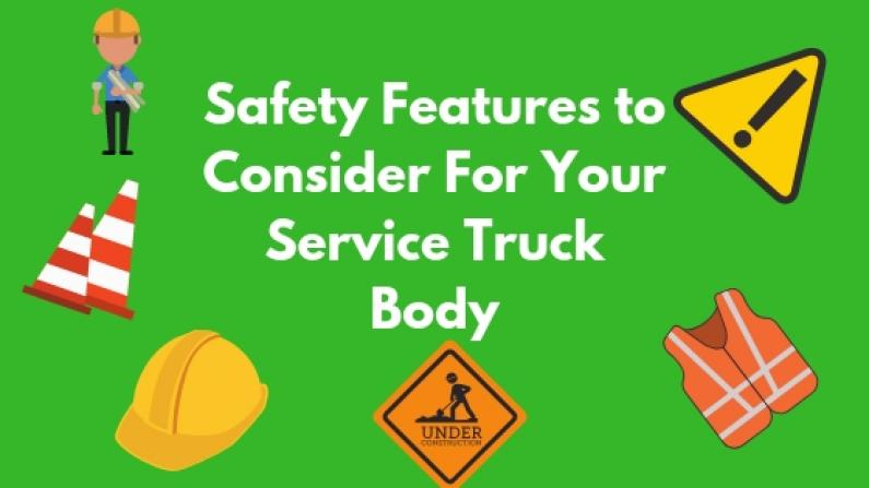 Safety Features to consider for your service truck body